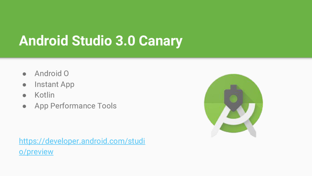 Android Studio 3.0 Canary ● Android O ● Instant...