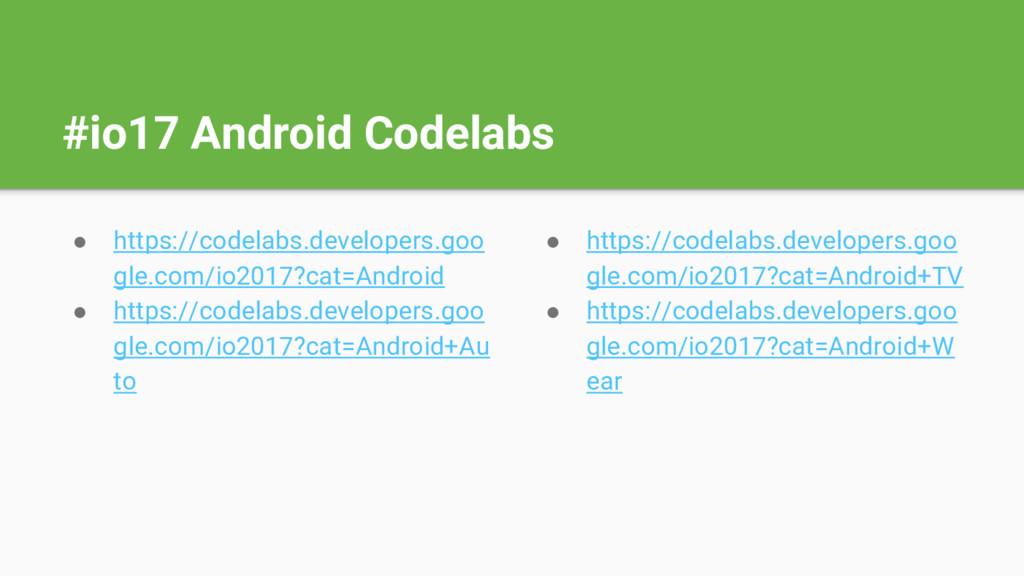 #io17 Android Codelabs ● https://codelabs.devel...