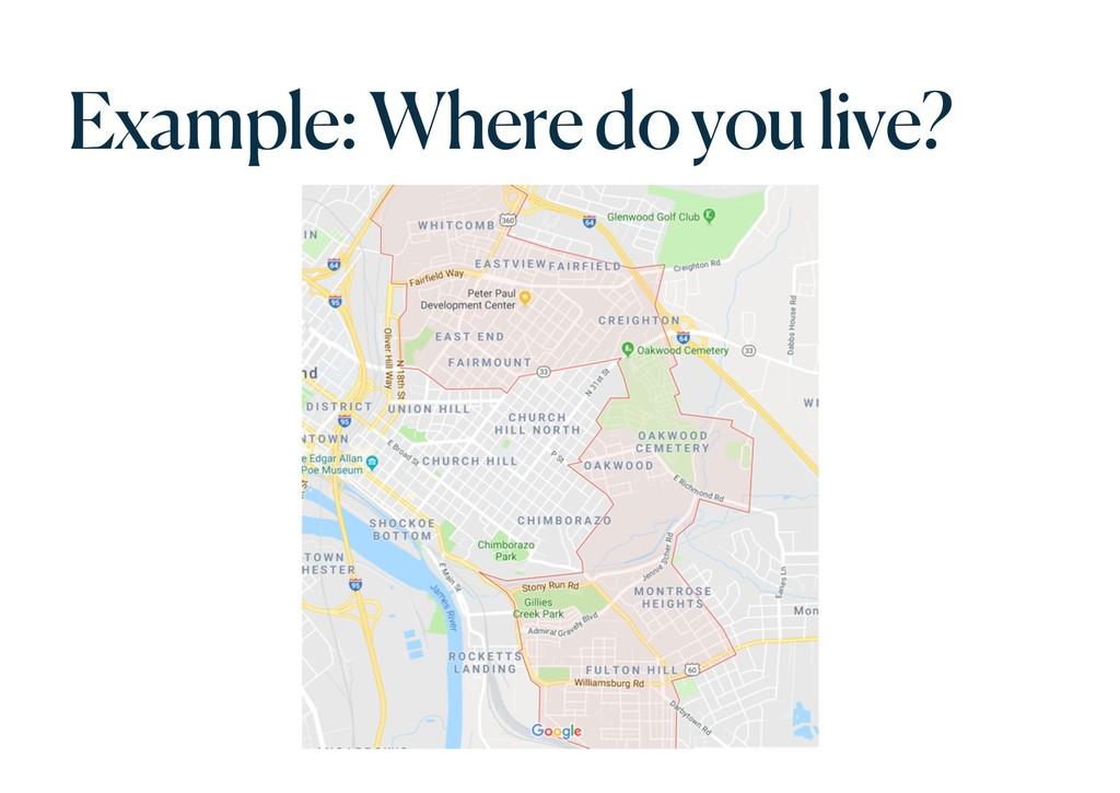 Example: Where do you live?