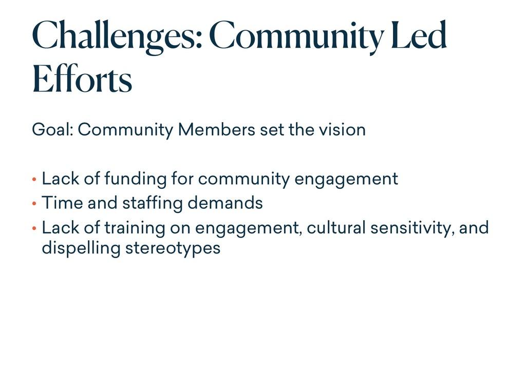 Challenges: Community Led Efforts Goal: Communi...