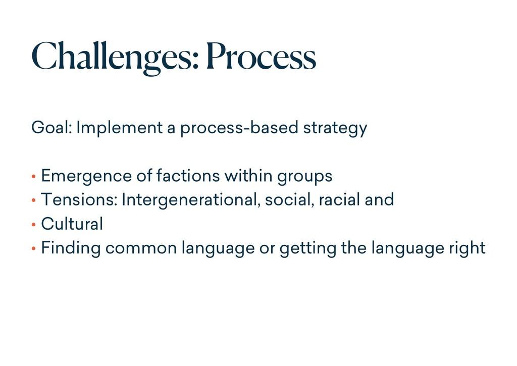 Challenges: Process Goal: Implement a process-b...