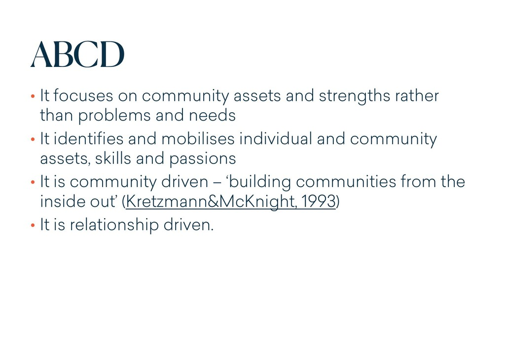 ABCD • It focuses on community assets and stren...