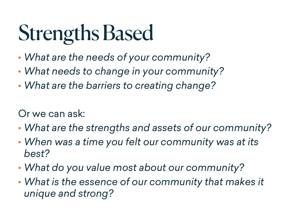 Strengths Based • What are the needs of your co...