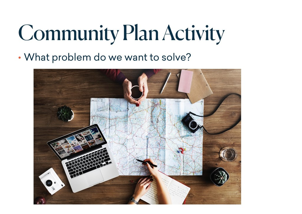 Community Plan Activity • What problem do we wa...