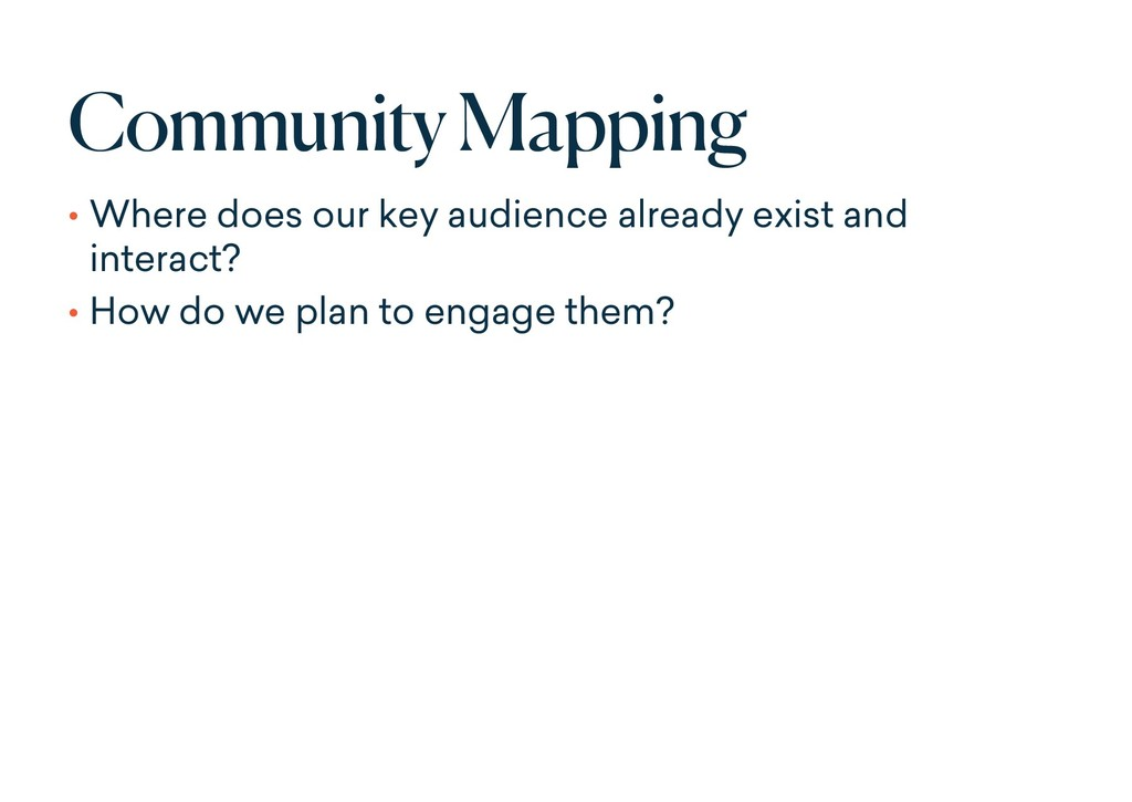 Community Mapping • Where does our key audience...
