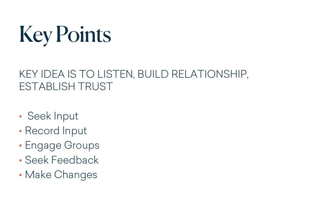 Key Points KEY IDEA IS TO LISTEN, BUILD RELATIO...