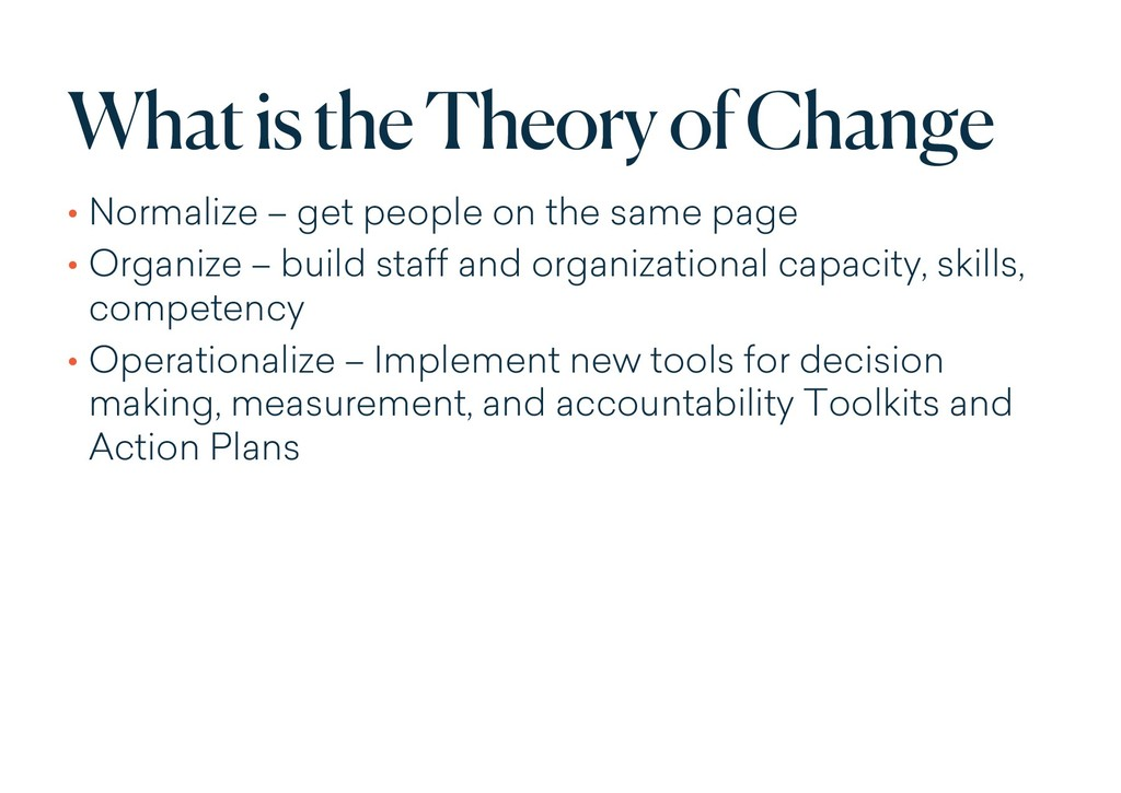 What is the Theory of Change • Normalize – get ...