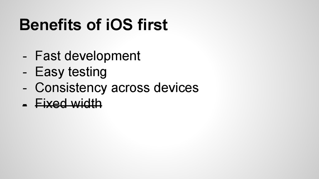 Benefits of iOS first - Fast development - Easy...