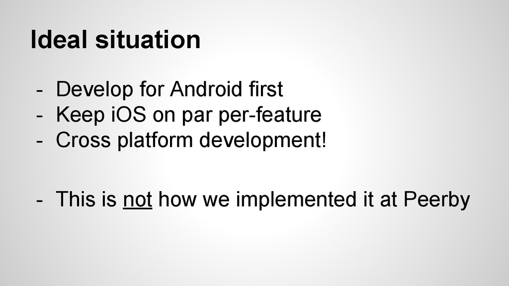 Ideal situation - Develop for Android first - K...