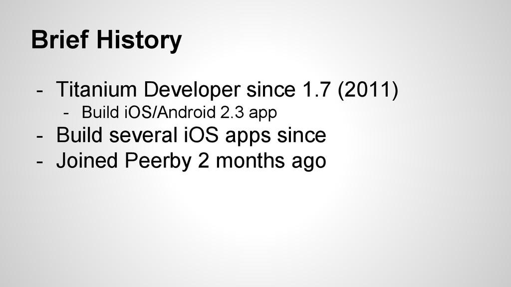 Brief History - Titanium Developer since 1.7 (2...