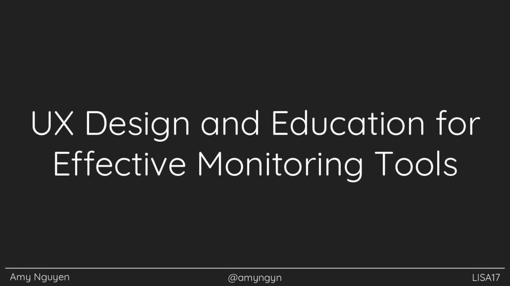 Amy Nguyen @amyngyn LISA17 UX Design and Educat...