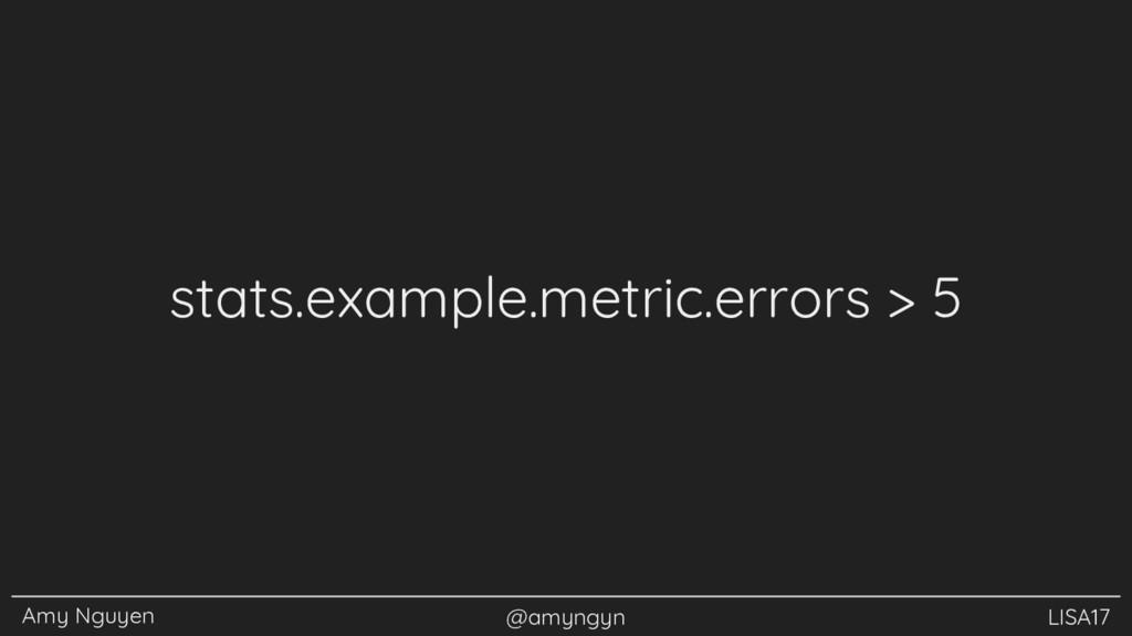 Amy Nguyen @amyngyn LISA17 stats.example.metric...