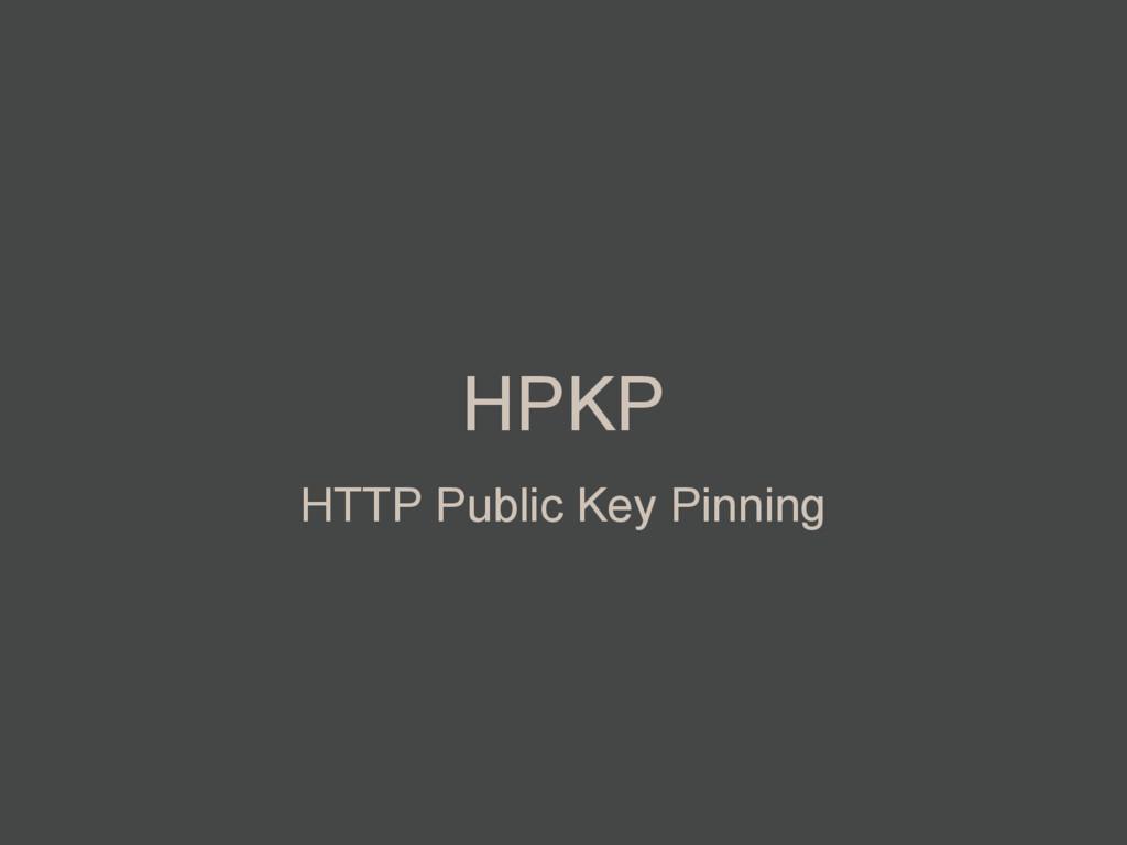 HPKP HTTP Public Key Pinning