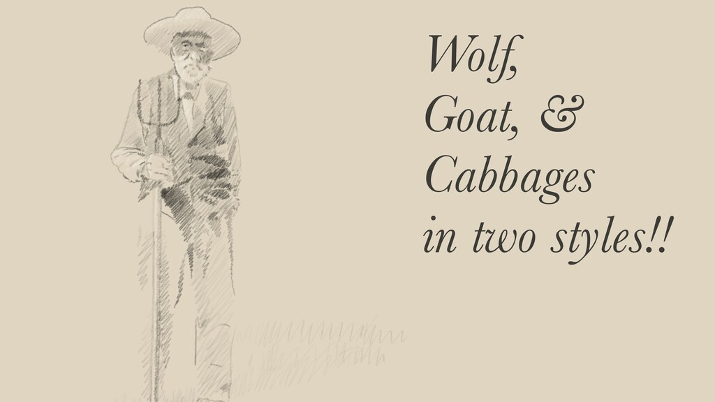 Wolf, Goat, & Cabbages in two styles!!