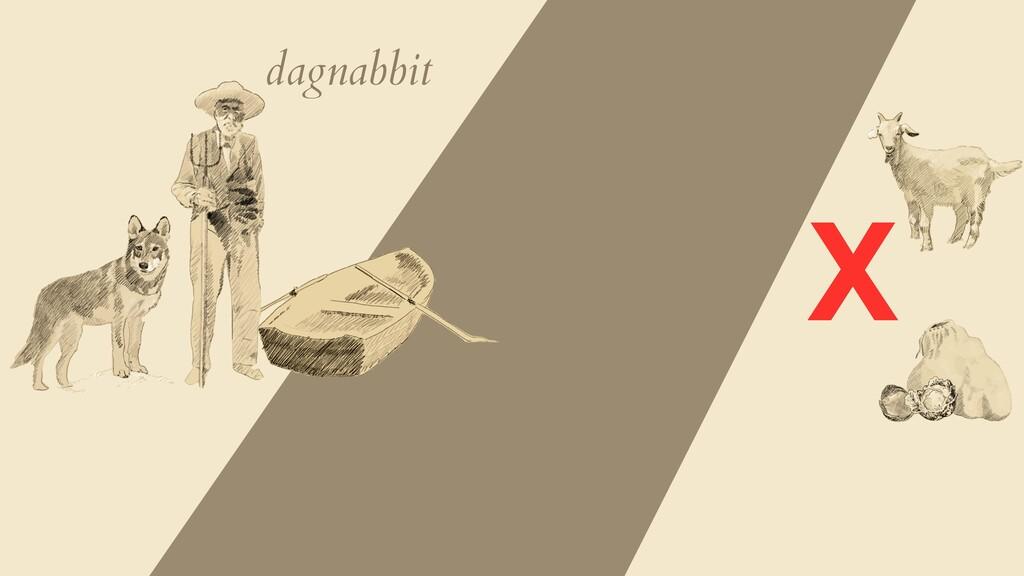 dagnabbit X