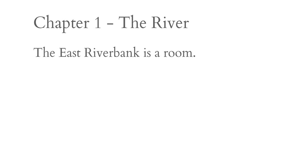 Chapter 1 - The River The East Riverbank is a r...
