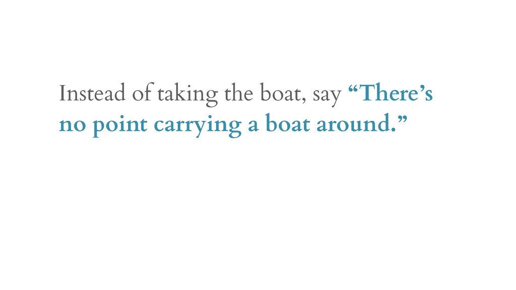 "Instead of taking the boat, say ""There's no poi..."