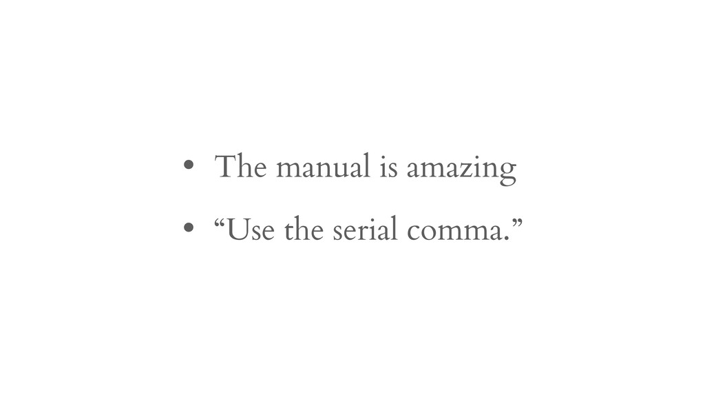 "• The manual is amazing • ""Use the serial comma..."