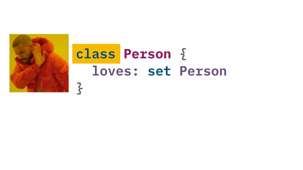 class Person { loves: set Person }
