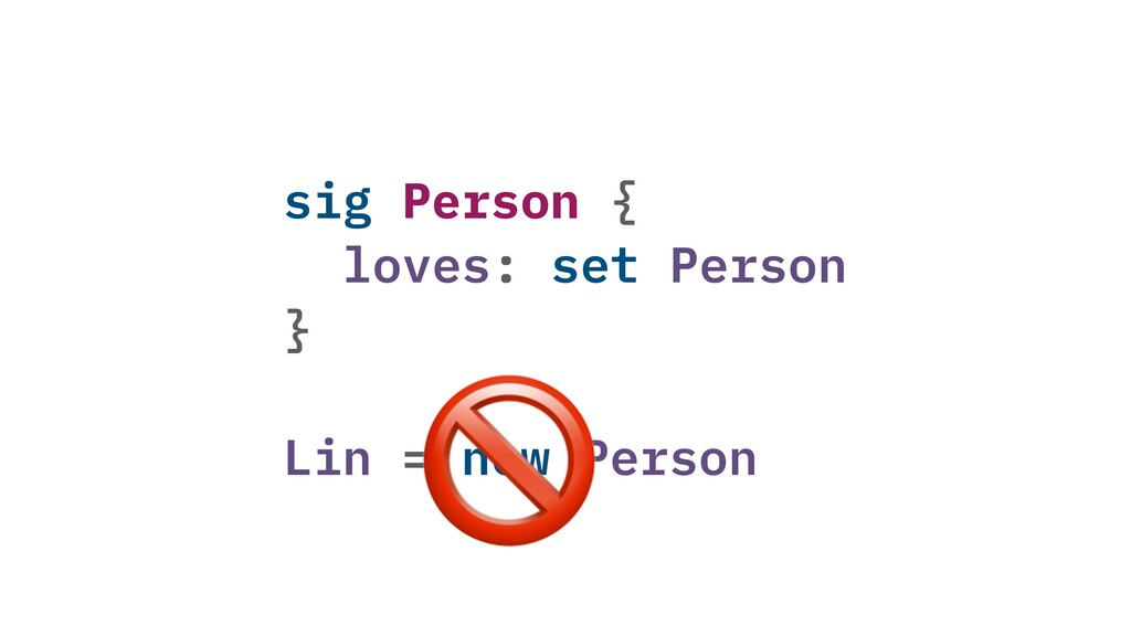 sig Person { loves: set Person } Lin = new Pers...