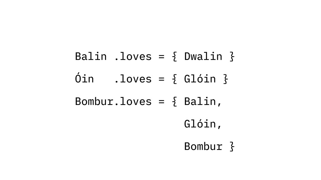 Balin .loves = { Dwalin } Óin .loves = { Glóin ...