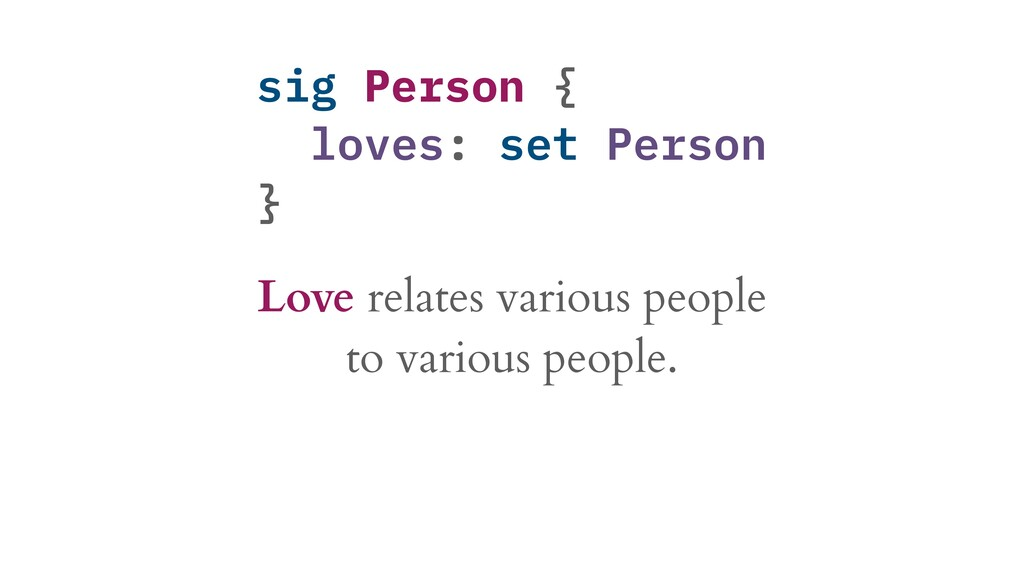 sig Person { loves: set Person } Love relates v...