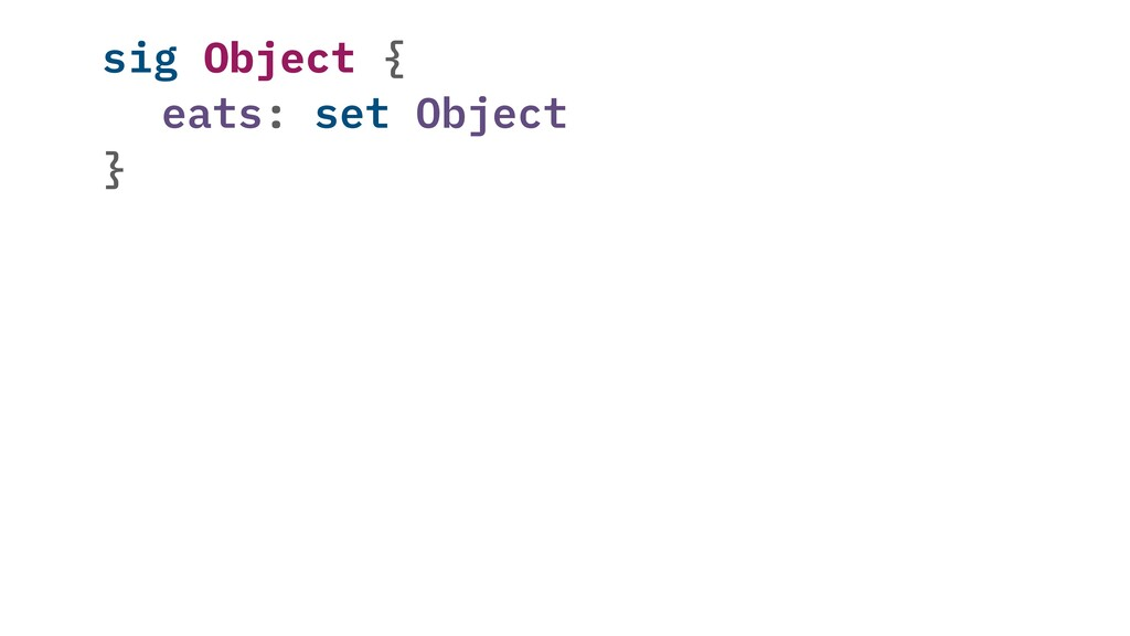 sig Object { eats: set Object }