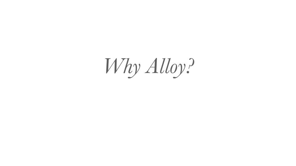 Why Alloy?