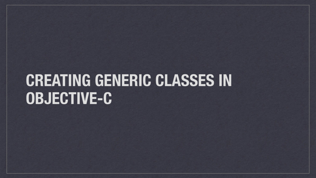 CREATING GENERIC CLASSES IN OBJECTIVE-C