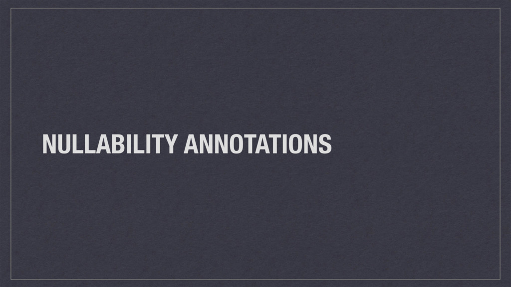 NULLABILITY ANNOTATIONS