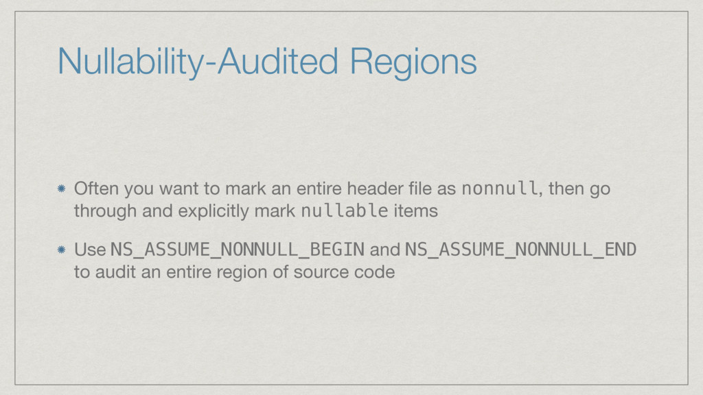 Nullability-Audited Regions Often you want to m...