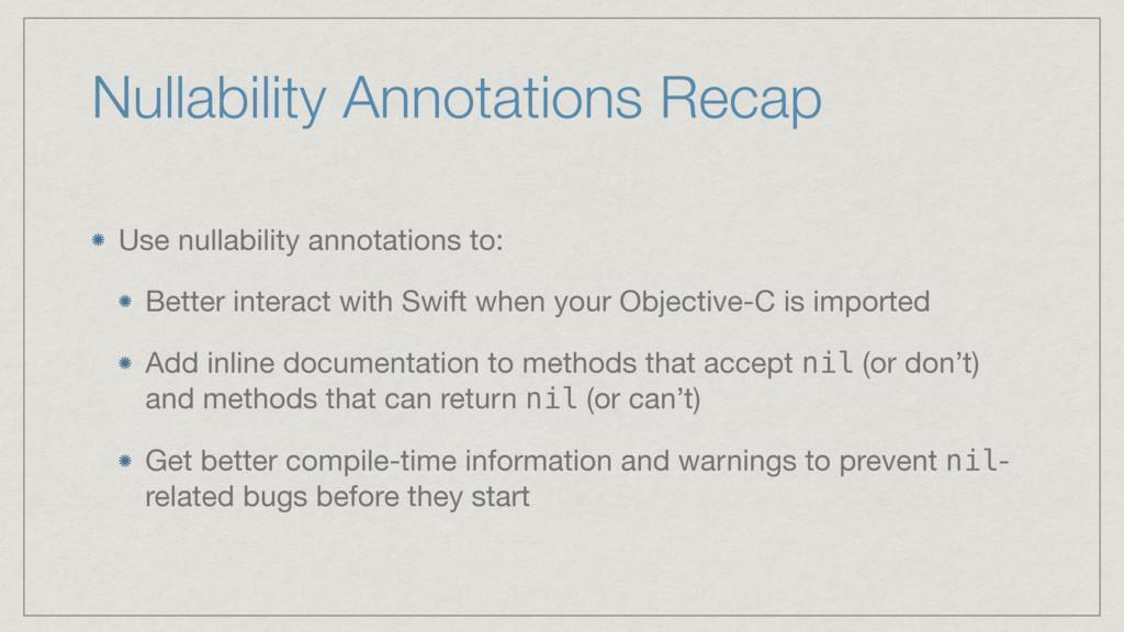 Nullability Annotations Recap Use nullability a...