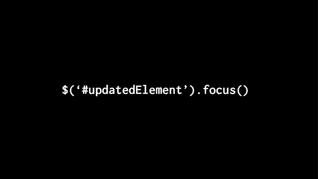 $('#updatedElement').focus()