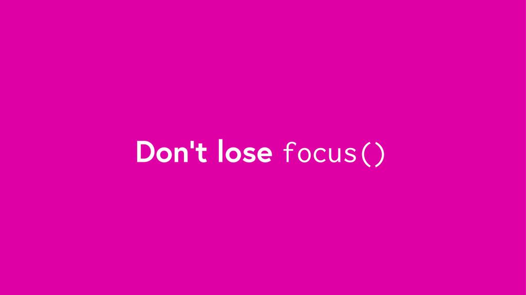 Don't lose focus()