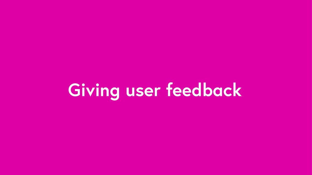 Giving user feedback