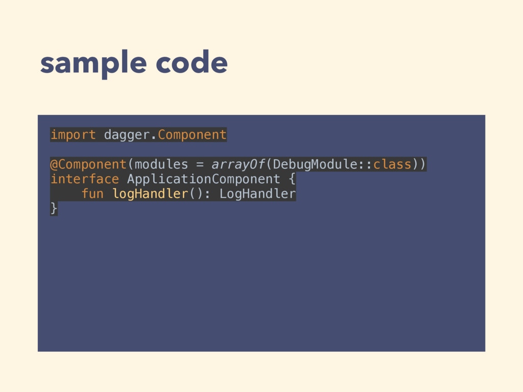 sample code import dagger.Component  @Compone...