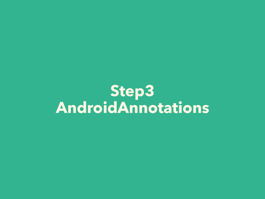 Step3 AndroidAnnotations