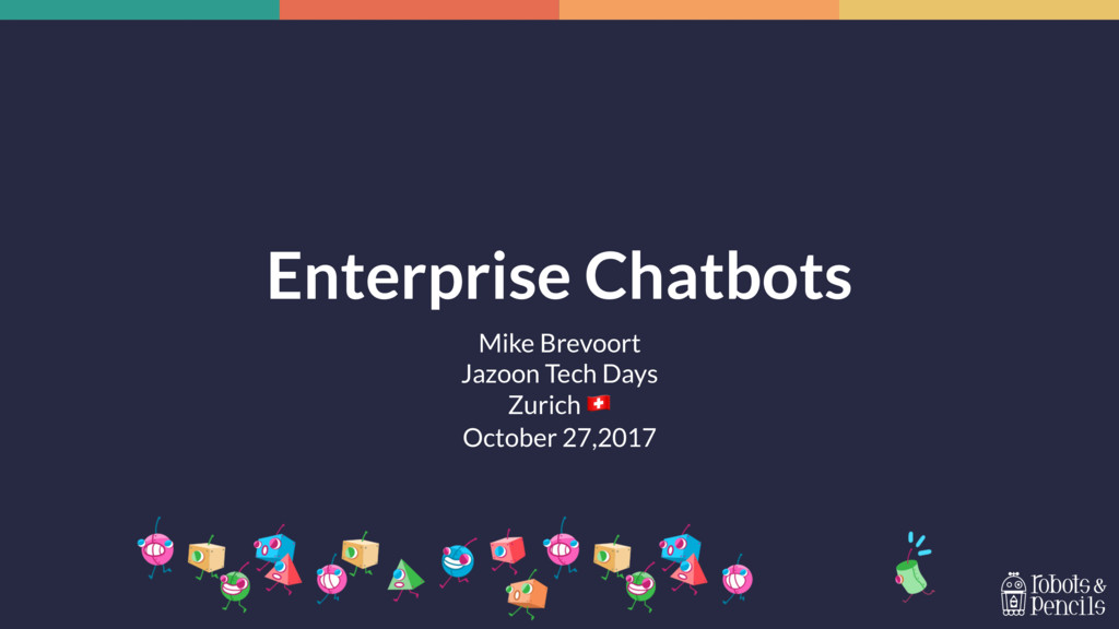 Enterprise Chatbots Mike Brevoort Jazoon Tech D...