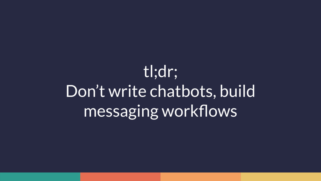 tl;dr; Don't write chatbots, build messaging wo...