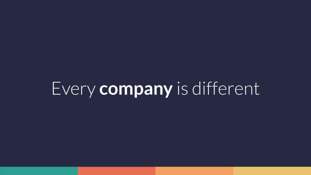 Every company is different