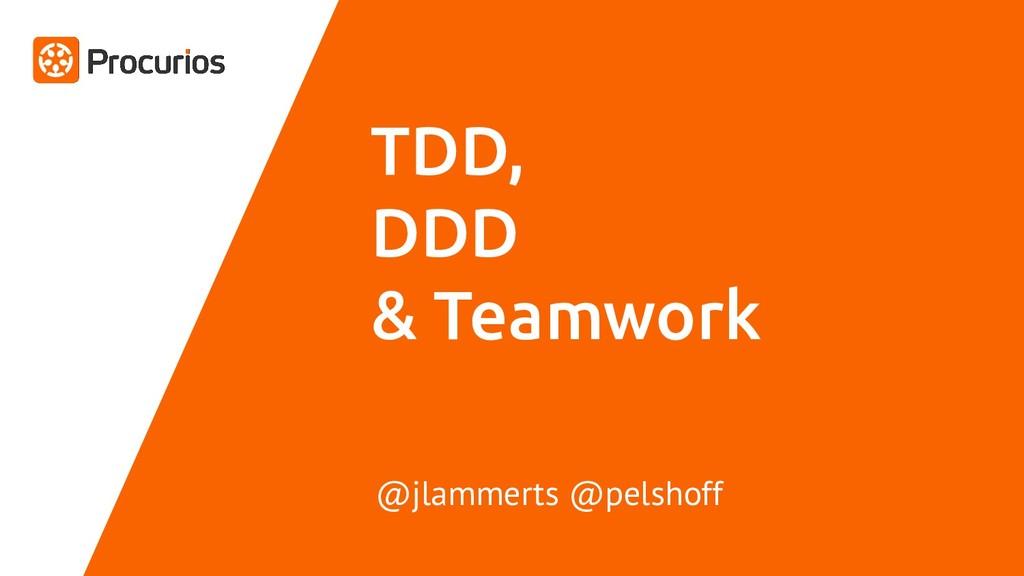 TDD, DDD & Teamwork @jlammerts @pelshoff