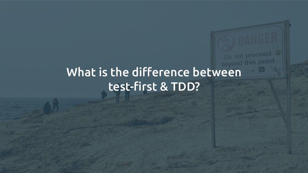 What is the difference between test-first & TDD?