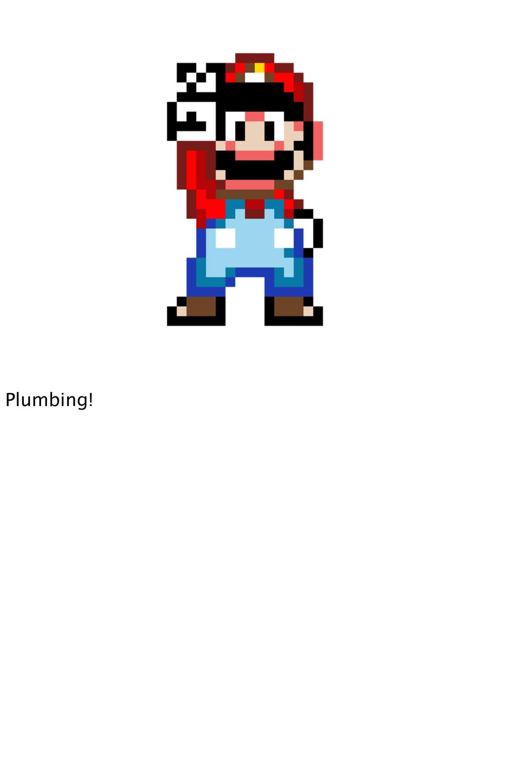 Plumbing!