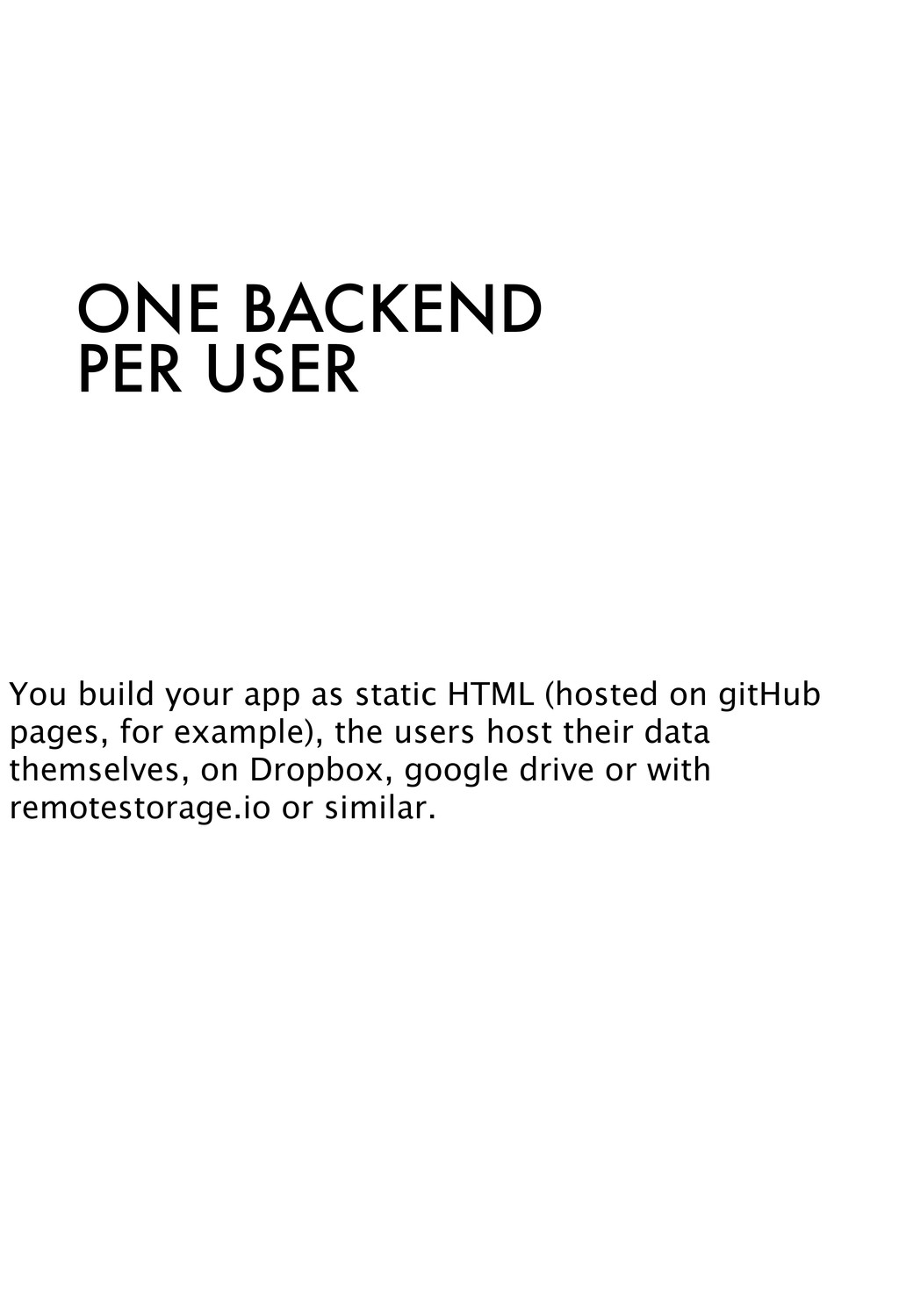 ONE BACKEND PER USER You build your app as stat...