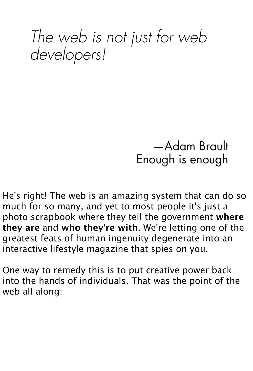 The web is not just for web developers! —Adam B...