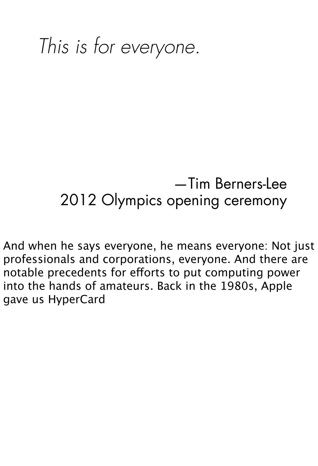 This is for everyone. —Tim Berners-Lee 2012 Oly...