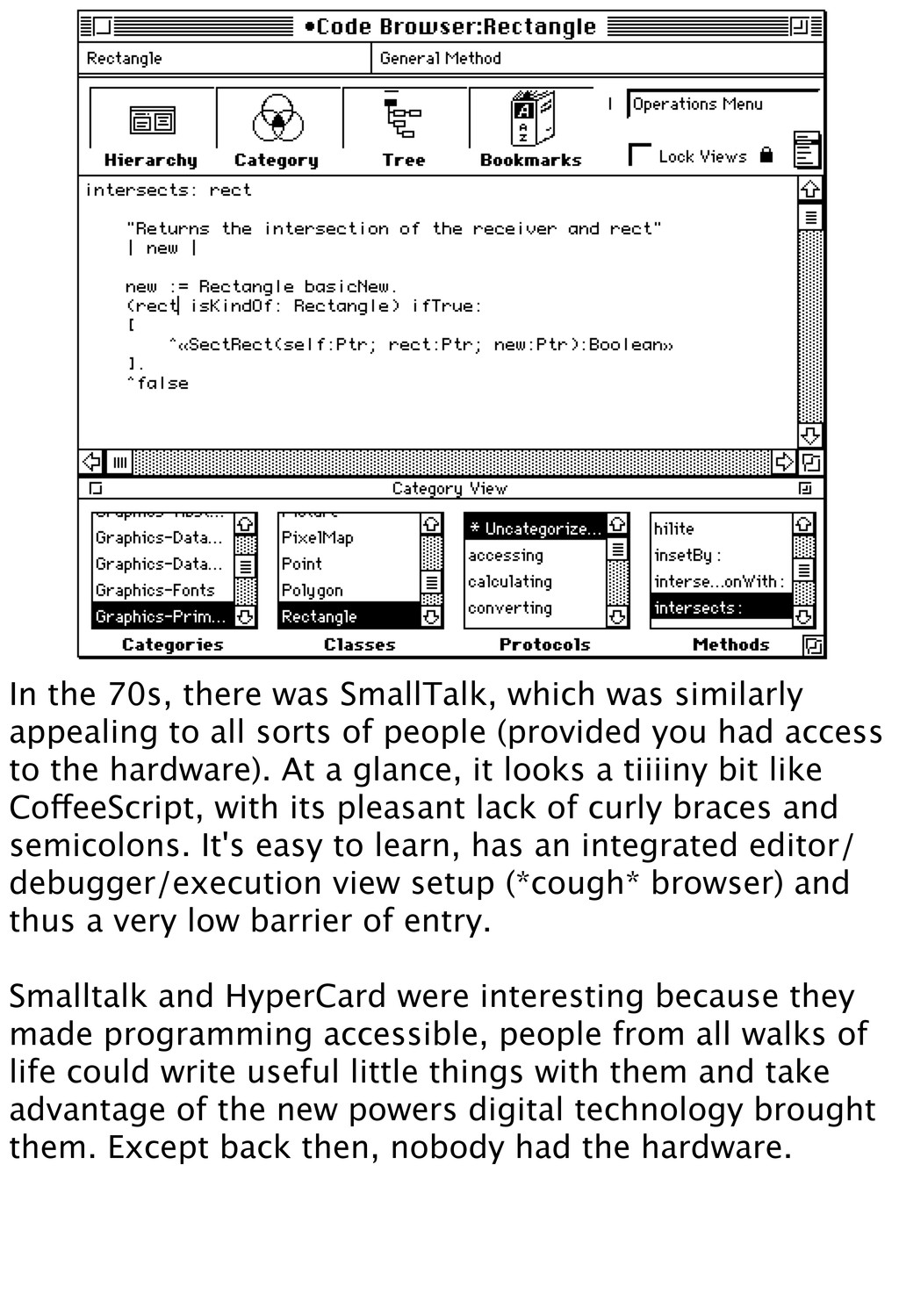 In the 70s, there was SmallTalk, which was simi...