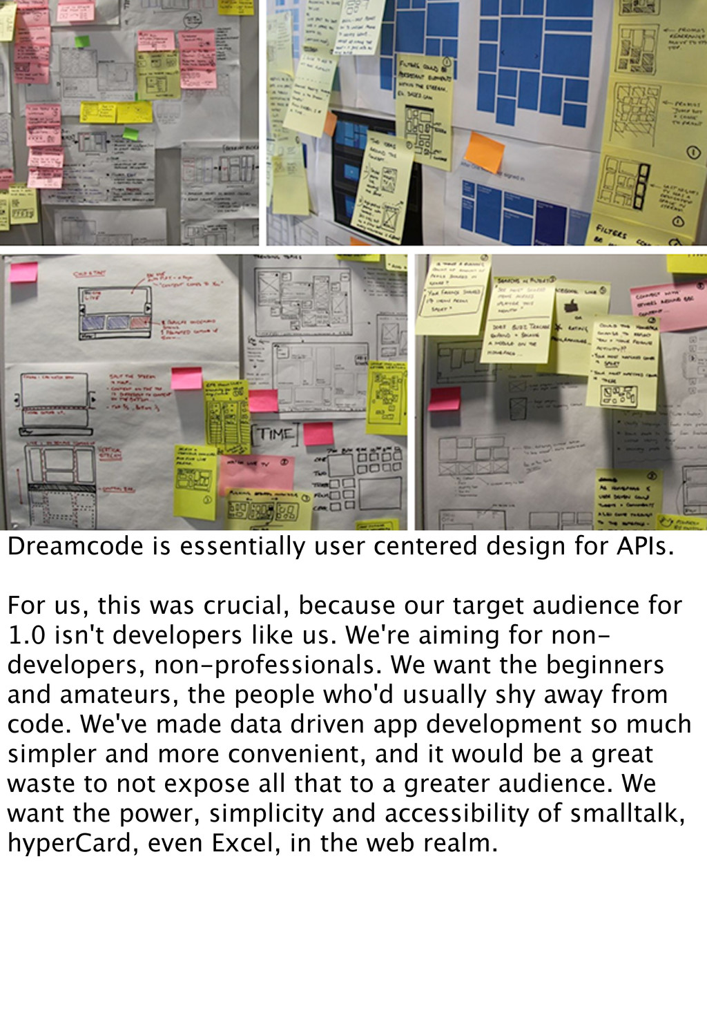 Dreamcode is essentially user centered design f...