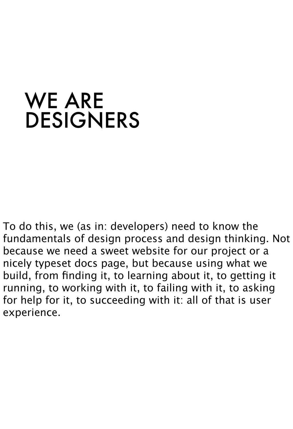 WE ARE DESIGNERS To do this, we (as in: develop...
