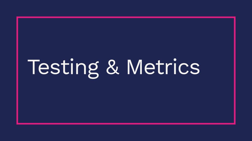Testing & Metrics